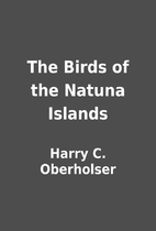 The Birds of the Natuna Islands by Harry C.…
