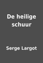 De heilige schuur by Serge Largot
