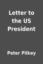 Letter to the US President by Peter Pilkey