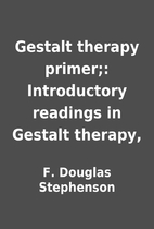 Gestalt therapy primer;: Introductory…