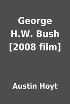 George H.W. Bush [2008 film] by Austin Hoyt