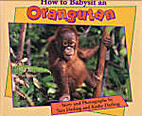 How to Babysit an Orangutan by Tara Darling