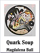 Quark Soup by Magdalena Ball