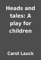 Heads and tales: A play for children by…