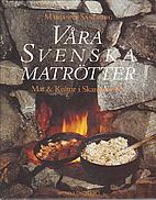Vˆra svenska matrtter : mat & kultur i…