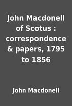 John Macdonell of Scotus : correspondence &…