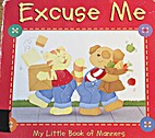 Excuse me: My little book of manners by Lora…