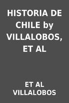HISTORIA DE CHILE by VILLALOBOS, ET AL by ET…