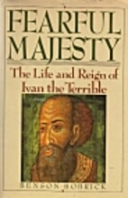 Fearful Majesty: The Life and Reign of Ivan…