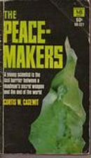 The Peacemakers by Curtis W. Casewit