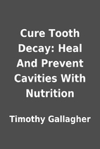 Cure Tooth Decay: Heal And Prevent Cavities…
