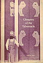 Glimpses of the Tabernacle by Paul M. Zehr