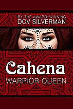 Cahena: Warrior Queen by Dov Silverman