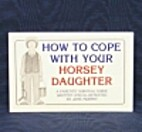 How to Cope with Your Horsey Daughter : a…