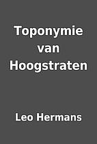 Toponymie van Hoogstraten by Leo Hermans