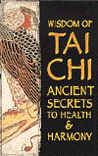 Wisdom of Tai Chi: Ancient Secrets to Health…