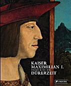 Kaiser Maximilian I. und die Kunst der…