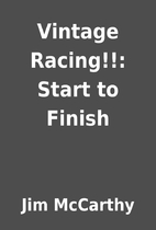 Vintage Racing!!: Start to Finish by Jim…