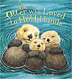 The Otter Who Loved to Hold Hands by Heidi…