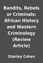 Bandits, Rebels or Criminals: African…