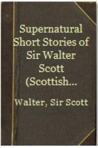 The Supernatural Short Stories of Sir Walter…