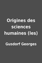 Origines des sciences humaines (les) by…