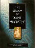 The Wisdom of St. Augustine: Compiled and…