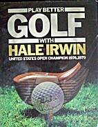 Play Better Golf With Hale Irwin by K.…