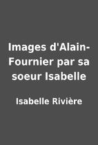 Images d'Alain-Fournier par sa soeur…