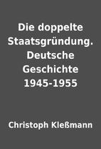 Die doppelte Staatsgründung. Deutsche…