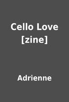 Cello Love [zine] by Adrienne