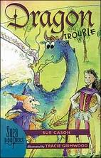 Dragon Trouble by Sue Cason