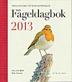 Fågeldagbok 2013 : årsalmanacka för egna…