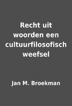 Recht uit woorden een cultuurfilosofisch…