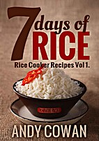 7 Days of Rice - Rice Cooker Recipes by Andy…
