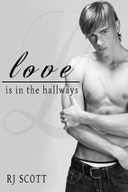 Love Is In The Hallways by RJ Scott
