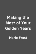 Making the Most of Your Golden Years by…