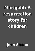 Marigold: A resurrection story for children…