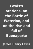 Lewis's orations, on the Battle of Waterloo,…