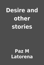 Desire and other stories by Paz M Latorena