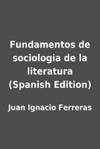Fundamentos de sociologia de la literatura…