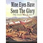Mine Eyes Have Seen The Glory: The Civil War…