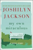 My Own Miraculous: A Short Story by Joshilyn…
