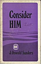 Consider Him by J. Oswald Sanders