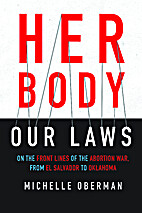 Her Body, Our Laws: On the Front Lines of…