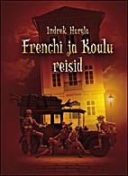Frenchi ja Koulu reisid by Indrek Hargla