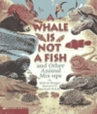 A Whale Is Not a Fish: And Other Animal…