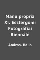 Manu propria XI. Esztergomi Fotográfiai…
