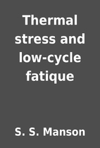 Thermal stress and low-cycle fatique by S.…