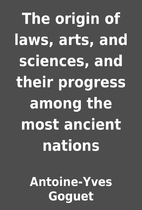 The origin of laws, arts, and sciences, and…